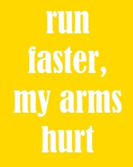 Affiche marathon - Run faster, my arms hurt